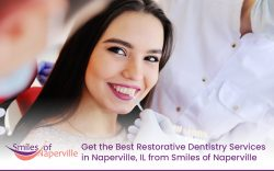 Get the Best Restorative Dentistry Services in Naperville, IL from Smiles of Naperville
