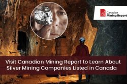Visit Canadian Mining Report to Learn About Silver Mining Companies Listed in Canada