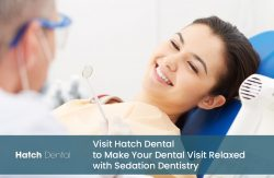 Visit Hatch Dental to Make Your Dental Visit Relaxed with Sedation Dentistry