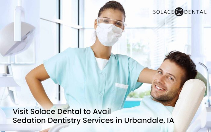Visit Solace Dental to Avail Sedation Dentistry Services in Urbandale, IA