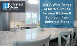 Get A Wide Range of Marble Stones for your Kitchen & Bathroom from Universal Stone