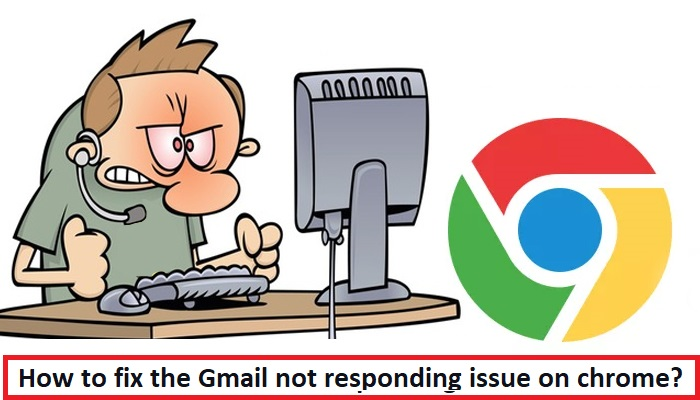 How to fix the Gmail not responding issue on chrome?