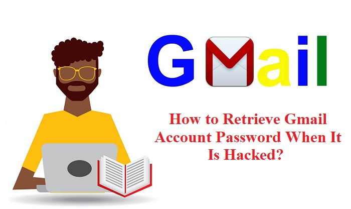 How to Retrieve Gmail Account Password When It Is Hacked?