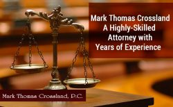 Mark Thomas Crossland – A Highly-Skilled Attorney with Years of Experience