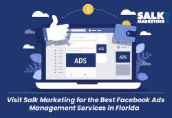 Visit Salk Marketing for the Best Facebook Ads Management Services in Florida