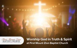 Worship God in Truth & Spirit at First Mount Zion Baptist Church