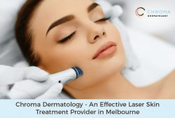 Chroma Dermatology – An Effective Laser Skin Treatment Provider in Melbourne