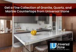 Get a Fine Collection of Granite, Quartz, and Marble Countertops from Universal Stone