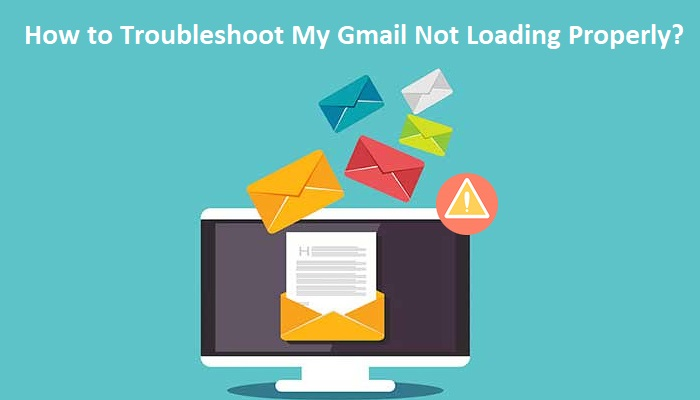 How to Troubleshoot My Gmail Not Loading Properly?