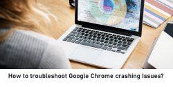 How to troubleshoot Google Chrome crashing Issues?