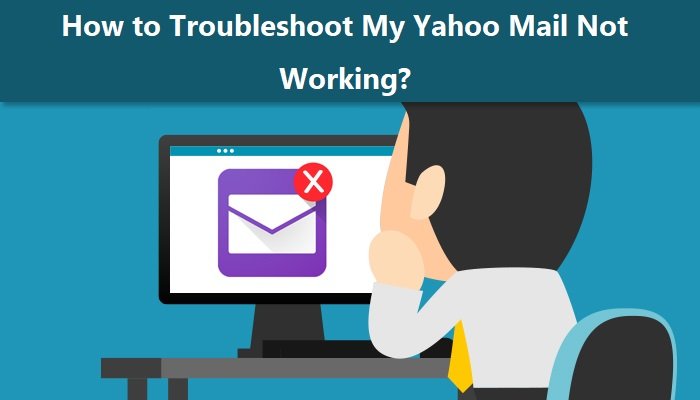 How to Troubleshoot My Yahoo Mail Not Working?