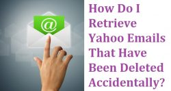 How Do I Retrieve Yahoo Emails That Have Been Deleted Accidentally?