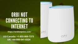 Easy Steps To Fix The Orbi Not Connecting To Internet Issue – +1 855-869-7373