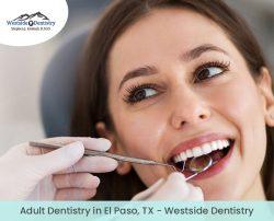 Adult Dentistry in El Paso, TX – Westside Dentistry