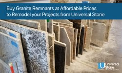 Buy Granite Remnants at Affordable Prices to Remodel your Projects from Universal Stone