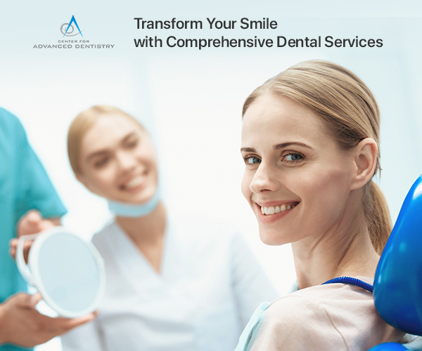 Center for Advanced Dentistry – Transform Your Smile with Comprehensive Dental Services