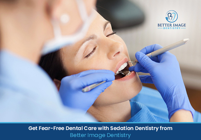 Get Fear-Free Dental Care with Sedation Dentistry from Better Image Dentistry