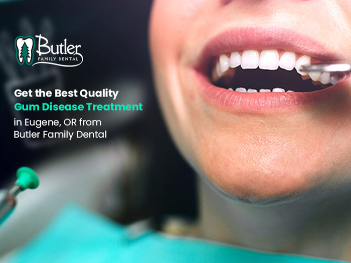 Get the Best Quality Gum Disease Treatment in Eugene, OR from Butler Family Dental