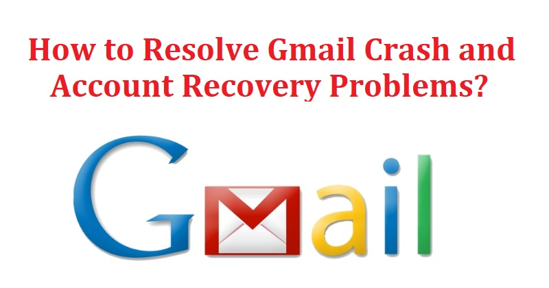 How to resolve Gmail Crash and Account recovery Problems?