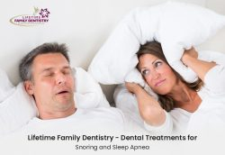 Lifetime Family Dentistry – Dental Treatments for Snoring and Sleep Apnea