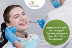 Restore Your Smile with Cosmetic Dentistry in Boynton Beach, FL – Palm Beach Smiles