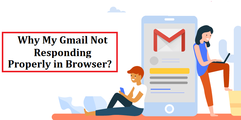 Why My Gmail Not Responding Properly in Browser?