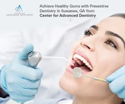 Achieve Healthy Gums with Preventive Dentistry in Suwanee, GA from Center for Advanced Dentistry
