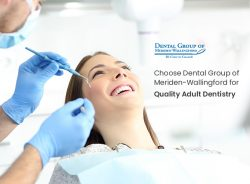 Choose Dental Group of Meriden-Wallingford for Quality Adult Dentistry