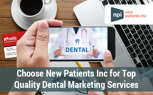 Choose New Patients Inc for Top Quality Dental Marketing Services