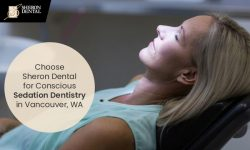 Choose Sheron Dental for Conscious Sedation Dentistry in Vancouver, WA