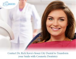 Contact Dr. Rick Kava's Sioux City Dental to Transform your Smile with Cosmetic Dentistry