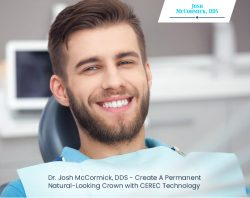 Dr. Josh McCormick, DDS – Create A Permanent Natural-Looking Crown with CEREC Technology