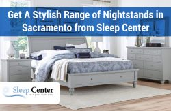 Get A Stylish Range of Nightstands in Sacramento from Sleep Center