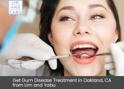 Get Gum Disease Treatment in Oakland, CA from Lim and Yabu