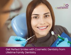 Get Perfect Smiles with Cosmetic Dentistry from Lifetime Family Dentistry