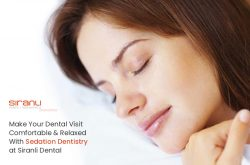 Make Your Dental Visit Comfortable & Relaxed With Sedation Dentistry at Siranli Dental
