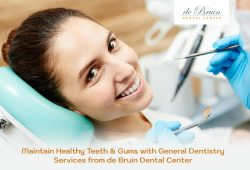 Maintain Healthy Teeth & Gums with General Dentistry Services from de Bruin Dental Center