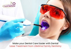 Make your Dental Care Easier with Dental Laser Treatment from Lifetime Family Dentistry