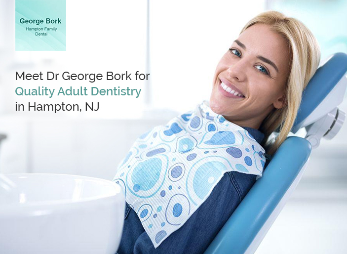 Meet Dr George Bork for Quality Adult Dentistry in Hampton, NJ