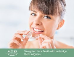 Moss Family Dentistry – Straighten Your Teeth with Invisalign Clear Aligners