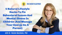 4 Natural Lifestyle Hacks To Fix Behavioral Issues And Mental Illness In Children
