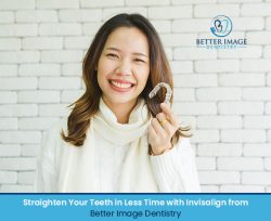 Straighten Your Teeth in Less Time with Invisalign from Better Image Dentistry