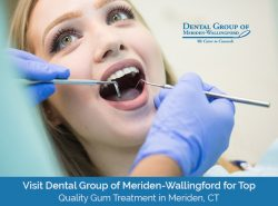 Visit Dental Group of Meriden-Wallingford for Top Quality Gum Treatment in Meriden, CT