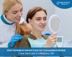 Visit Perledent Dental Care for Convenient Dental Care Services in Hillsboro, OR