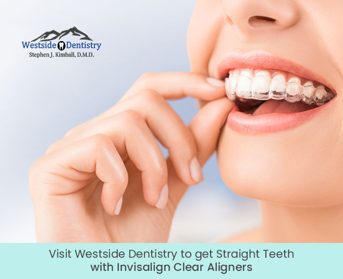 Visit Westside Dentistry to get Straight Teeth with Invisalign Clear Aligners