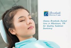 Choose Brookside Dental Care in Allentown, PA for Quality Sedation Dentistry