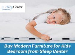 Buy Modern Furniture for Kids Bedroom from Sleep Center