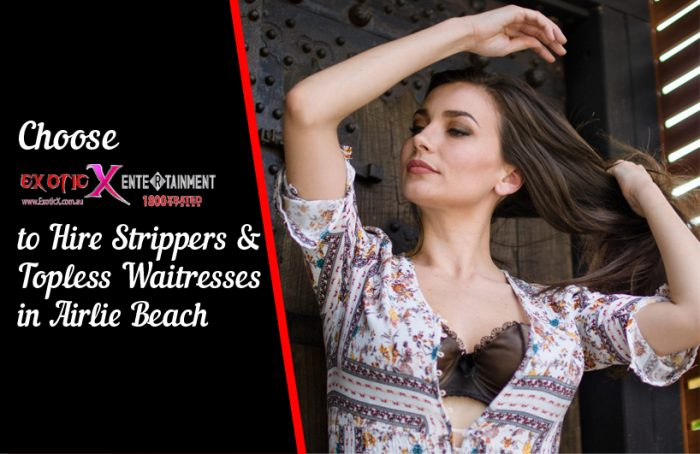 Choose Exotic X Entertainment to Hire Strippers & Topless Waitresses in Airlie Beach
