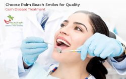 Choose Palm Beach Smiles for Quality Gum Disease Treatment