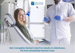 Get Complete Dental Care For Adults in Allentown, PA from Brookside Dental Care
